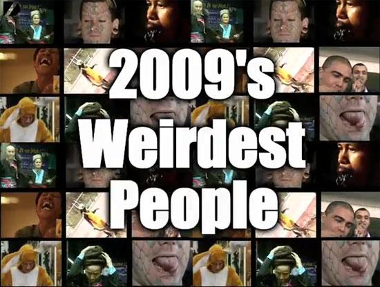 Οι πιο παράξενοι άνθρωποι του 2009