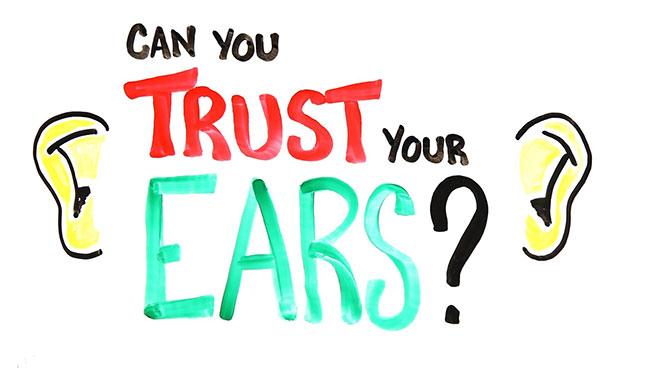 Εμπιστεύεστε τα αυτιά σας;